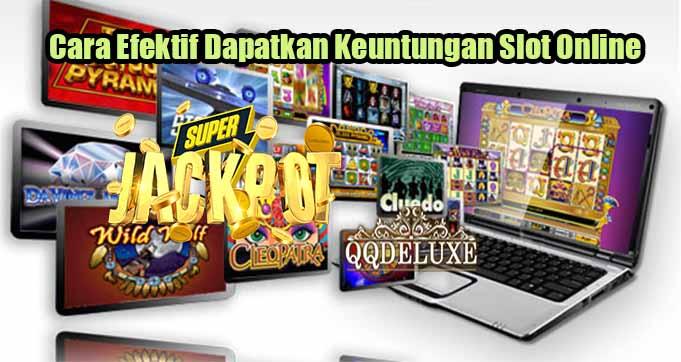 Cara Efektif Dapatkan Keuntungan Slot Online