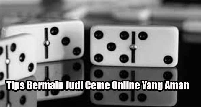 Tips Bermain Judi Ceme Online Yang Aman