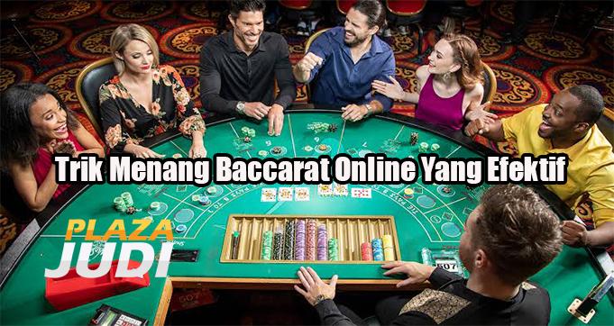Trik Menang Baccarat Online Yang Efektif