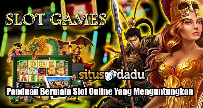 Panduan Bermain Slot Online Yang Menguntungkan